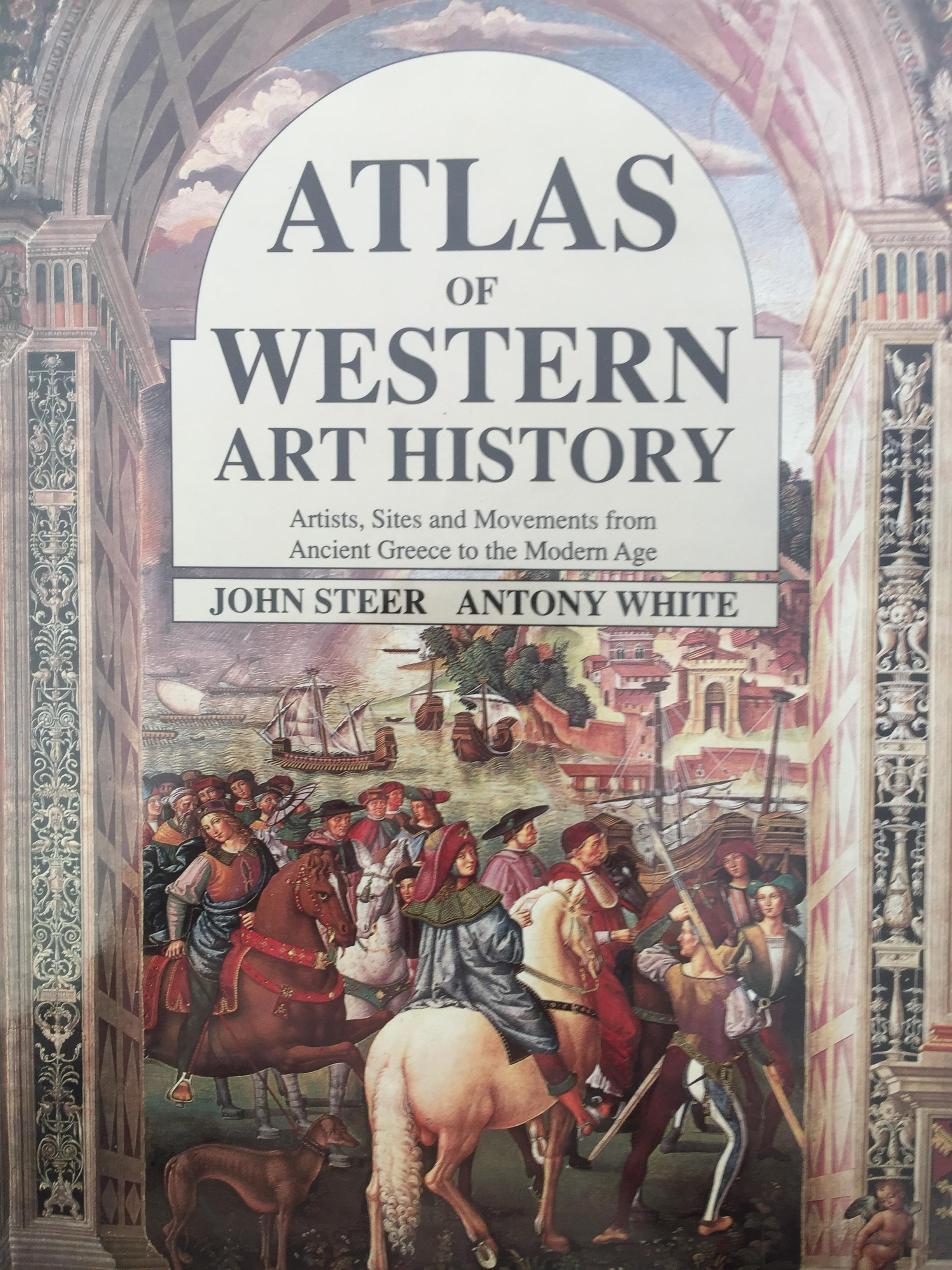 ATLAS of WESTERN ART HISTORY. Artists, Sites and Movement from Ancient Greece to the Modern Age. ผู้เขียน John Steer Antony White.