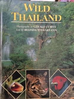 WILD THAILAND. Photographs by Gerald Cubitt. Text by Belinda Stewart-Cox