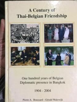 A Century of Thai-Belgium Friendship One hundred years of Belgian Diplomatic presence in Bangkok 1904-2004
