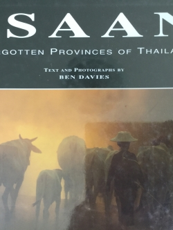 ISAAN. Forgotten Provinces of Thailand. Text and Photographs by Ben Davies