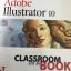 Adobe Illustrator 10. Classroom in a BOOK คู่มือการฝึกฝนอย่างเป็นทางการ พัฒนาโดยทีมงานของ Adole สำหรับผู้ใช้ระดับต้นถึงระดับกลาง ทั้งระบบปฎิบัติการ Windows และ Mac 0S thumbnail 1